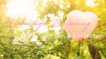 Lebendige Beziehungen – WIR sein & ICH bleiben
