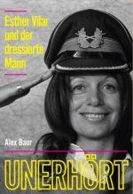 Unerhört – Esther Vilar und der dressierte Mann (Buchtipp Alex Baur)