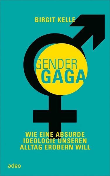 Vom «GenderGaga» – ein Buchtipp für alle, die starke Nerven haben und versuchen möchten, die GendervertäuflerInnen zu verstehen